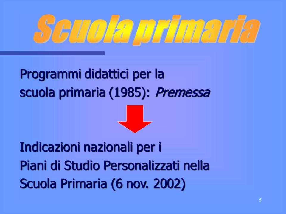 5 Programmi didattici per la scuola primaria (1985): Premessa Indicazioni nazionali per i Piani di Studio Personalizzati nella Scuola Primaria (6 nov.
