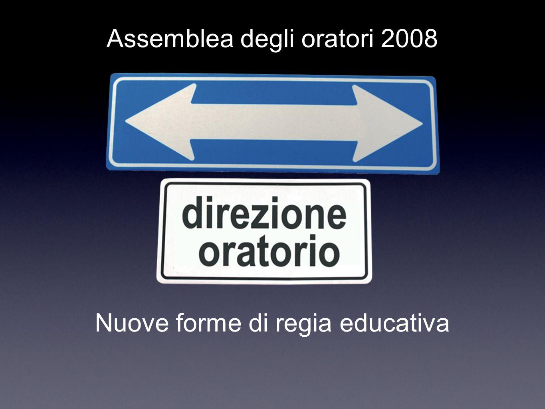 Assemblea degli oratori 2008 Nuove forme di regia educativa