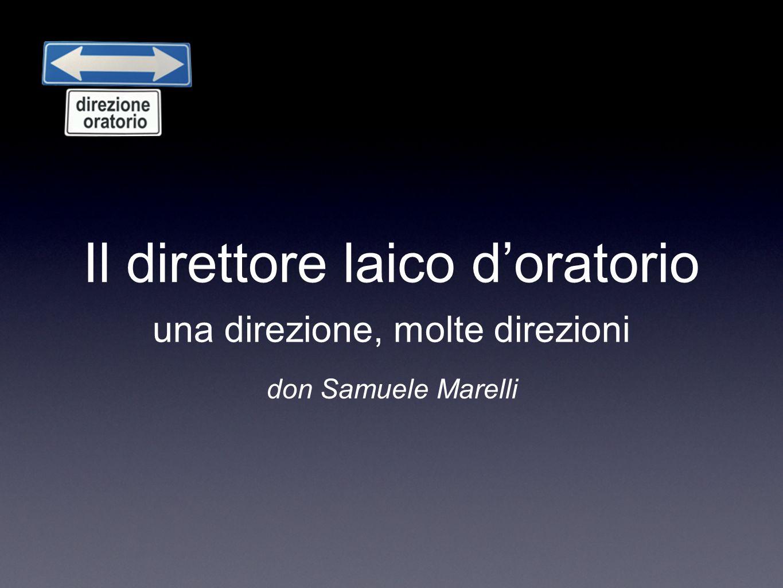 Il direttore laico doratorio una direzione, molte direzioni don Samuele Marelli