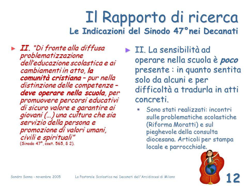 Sandro Sanna - novembre 2005La Pastorale Scolastica nei Decanati dell Arcidiocesi di Milano 12 Il Rapporto di ricerca Le Indicazioni del Sinodo 47°nei Decanati II.
