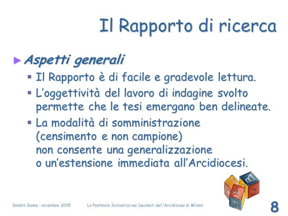 Sandro Sanna - novembre 2005La Pastorale Scolastica nei Decanati dell Arcidiocesi di Milano 8 Il Rapporto di ricerca Aspetti generali Aspetti generali Il Rapporto è di facile e gradevole lettura.