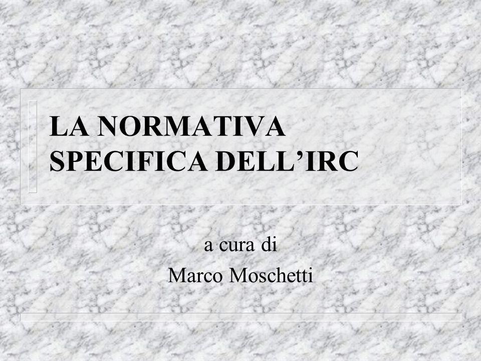 LA NORMATIVA SPECIFICA DELLIRC a cura di Marco Moschetti