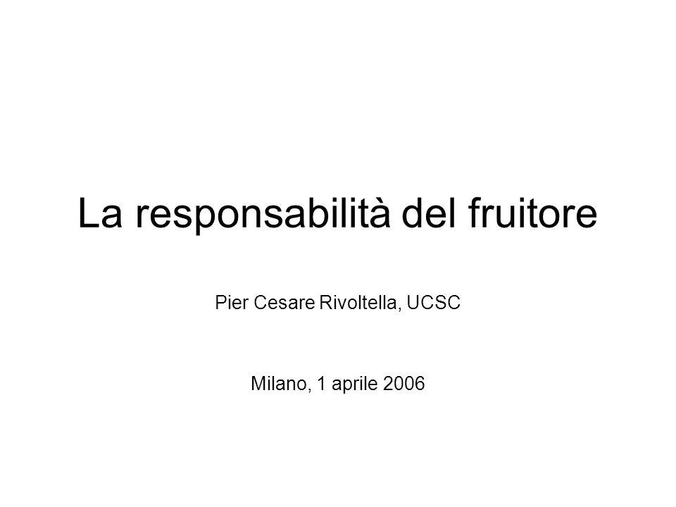 La responsabilità del fruitore Pier Cesare Rivoltella, UCSC Milano, 1 aprile 2006