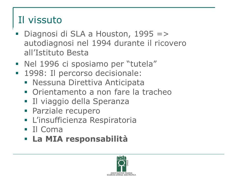 Diagnosi di SLA a Houston, 1995 => autodiagnosi nel 1994 durante il ricovero allIstituto Besta Nel 1996 ci sposiamo per tutela 1998: Il percorso decis