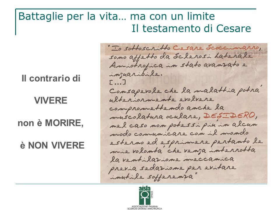 Battaglie per la vita… ma con un limite Il testamento di Cesare Il contrario di VIVERE non è MORIRE, è NON VIVERE