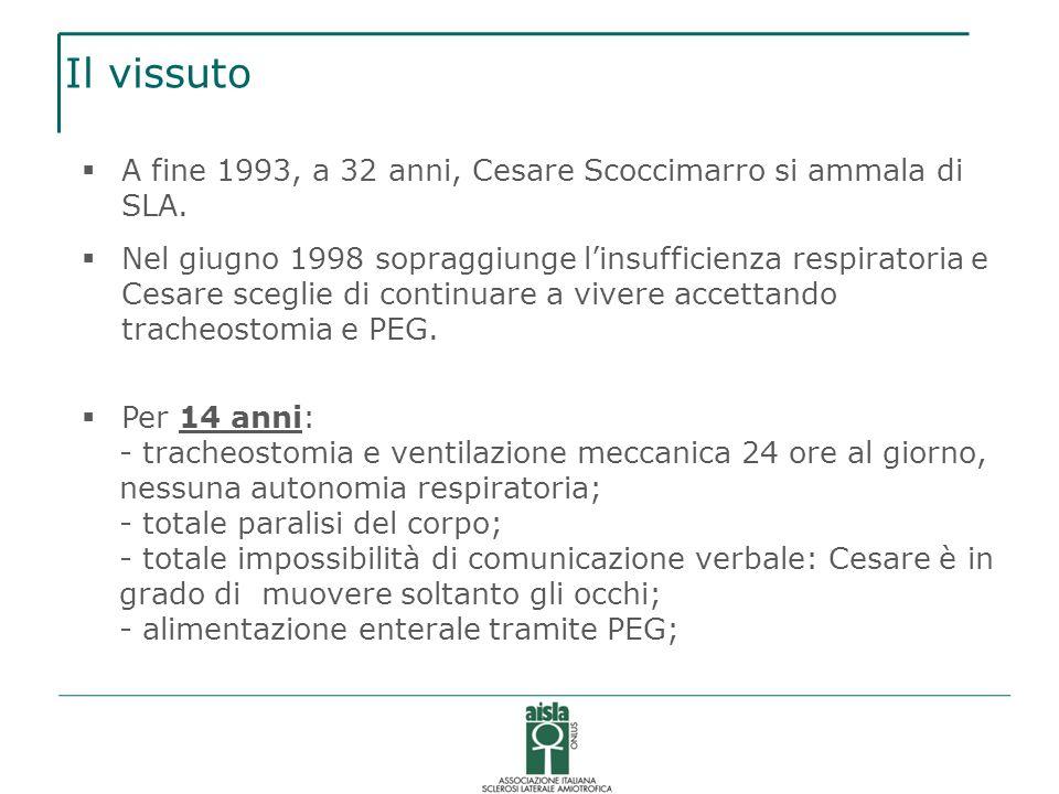 Il vissuto A fine 1993, a 32 anni, Cesare Scoccimarro si ammala di SLA. Nel giugno 1998 sopraggiunge linsufficienza respiratoria e Cesare sceglie di c