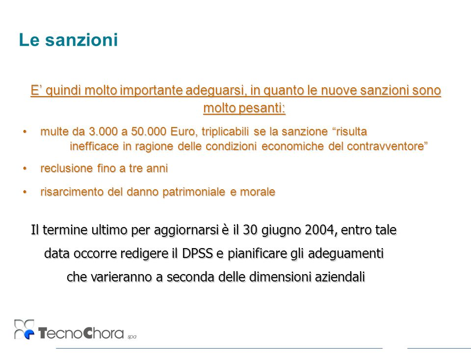 Le sanzioni E quindi molto importante adeguarsi, in quanto le nuove sanzioni sono molto pesanti: multe da 3.000 a 50.000 Euro, triplicabili se la sanz