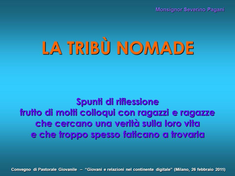 Monsignor Severino Pagani Convegno di Pastorale Giovanile – Giovani e relazioni nel continente digitale (Milano, 26 febbraio 2011) LA TRIBÙ NOMADE Spu