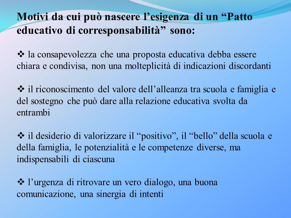 Motivi da cui può nascere lesigenza di un Patto educativo di corresponsabilità sono: la consapevolezza che una proposta educativa debba essere chiara