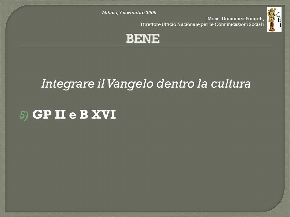 Integrare il Vangelo dentro la cultura 5) GP II e B XVI BENE Milano, 7 novembre 2009 Mons.
