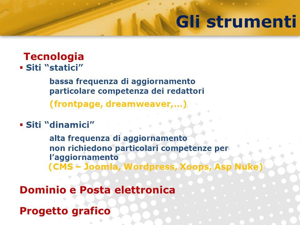Gli strumenti Tecnologia Siti statici bassa frequenza di aggiornamento particolare competenza dei redattori (frontpage, dreamweaver,…) Siti dinamici a