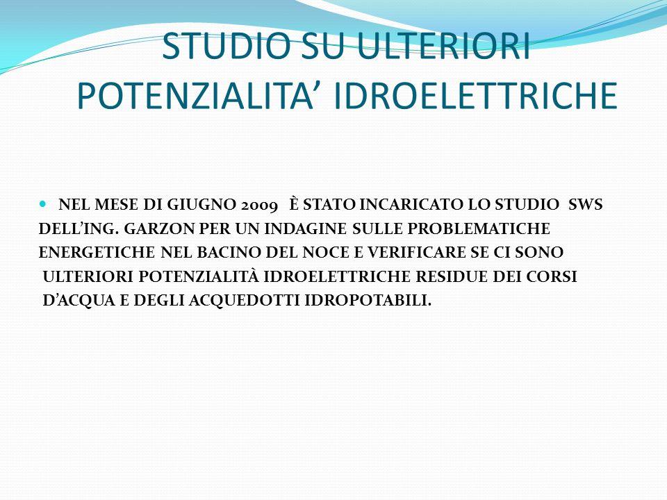 STUDIO SU ULTERIORI POTENZIALITA IDROELETTRICHE NEL MESE DI GIUGNO 2009 È STATO INCARICATO LO STUDIO SWS DELLING. GARZON PER UN INDAGINE SULLE PROBLEM
