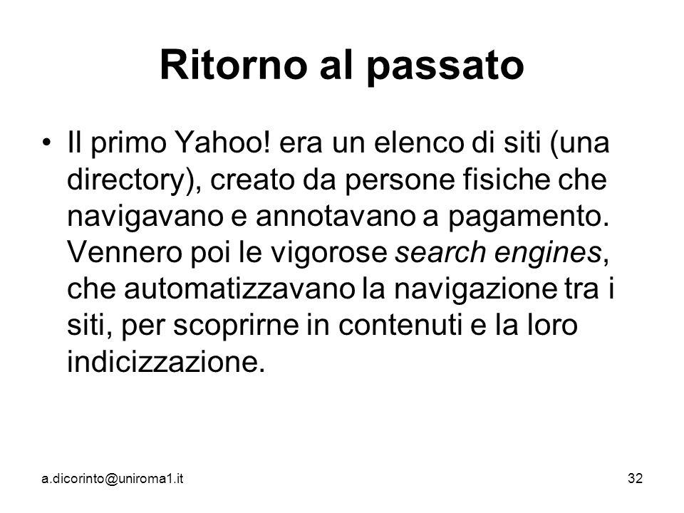 a.dicorinto@uniroma1.it32 Ritorno al passato Il primo Yahoo.