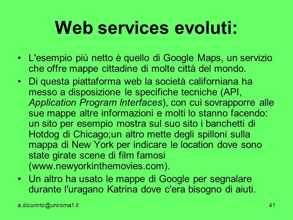a.dicorinto@uniroma1.it41 Web services evoluti: L esempio più netto è quello di Google Maps, un servizio che offre mappe cittadine di molte città del mondo.