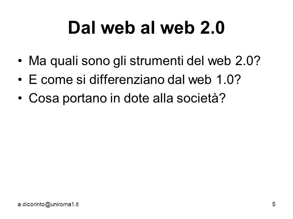 a.dicorinto@uniroma1.it5 Dal web al web 2.0 Ma quali sono gli strumenti del web 2.0.