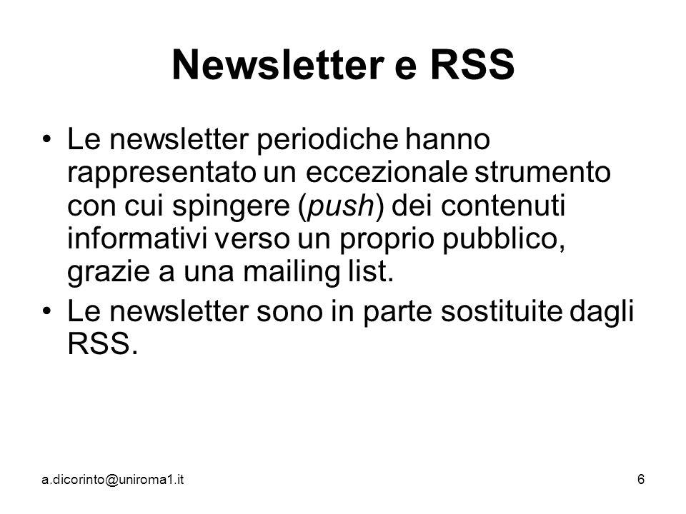 a.dicorinto@uniroma1.it6 Newsletter e RSS Le newsletter periodiche hanno rappresentato un eccezionale strumento con cui spingere (push) dei contenuti informativi verso un proprio pubblico, grazie a una mailing list.