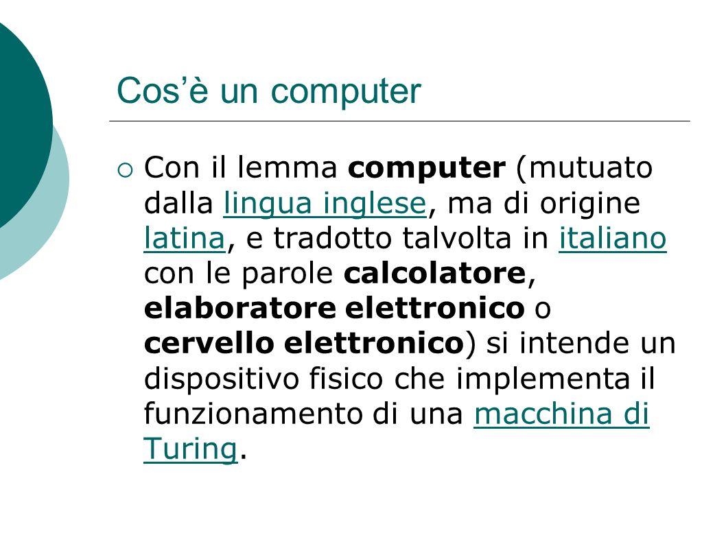 Cosè un computer Esistono molti tipi diversi di computer, costruiti e specializzati per vari compiti: da macchine che riempiono intere sale, capaci di qualunque tipo di elaborazione a circuiti integrati grandi pochi millimetri che controllano un minirobot o un orologio da polso.