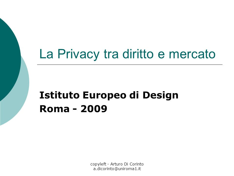 copyleft - Arturo Di Corinto a.dicorinto@uniroma1.it Privacy in Italia La legge italiana sulla privacy è la 675/96.
