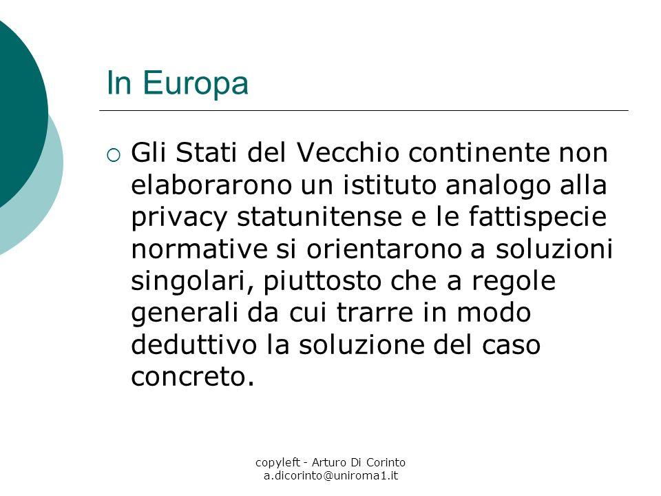 copyleft - Arturo Di Corinto a.dicorinto@uniroma1.it In Europa Gli Stati del Vecchio continente non elaborarono un istituto analogo alla privacy statu