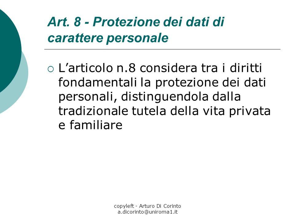 copyleft - Arturo Di Corinto a.dicorinto@uniroma1.it Art. 8 - Protezione dei dati di carattere personale Larticolo n.8 considera tra i diritti fondame