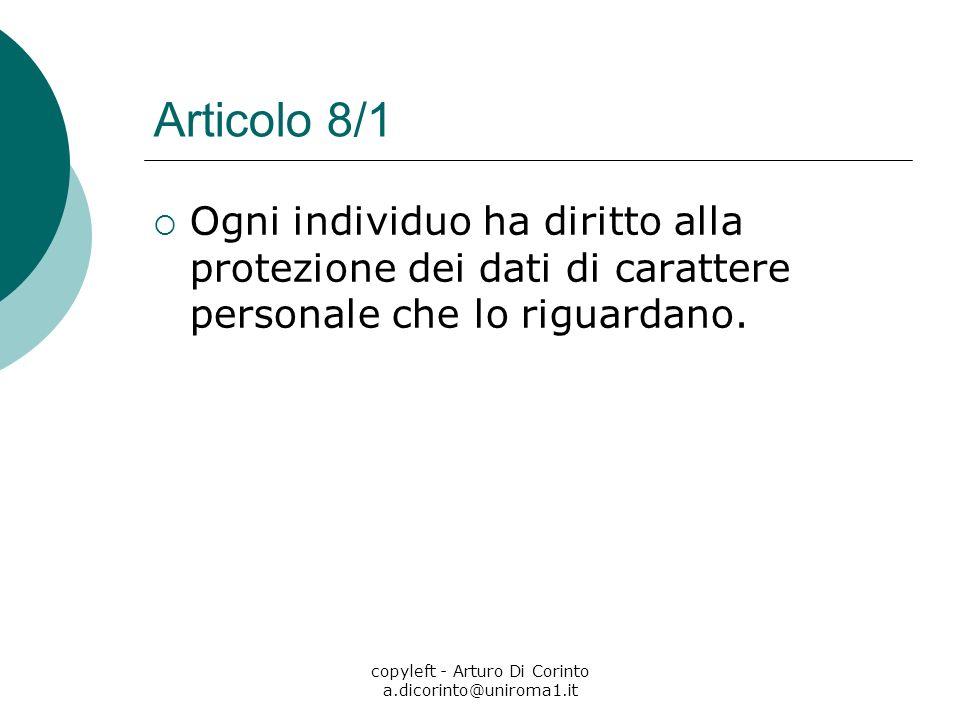 copyleft - Arturo Di Corinto a.dicorinto@uniroma1.it Articolo 8/1 Ogni individuo ha diritto alla protezione dei dati di carattere personale che lo rig