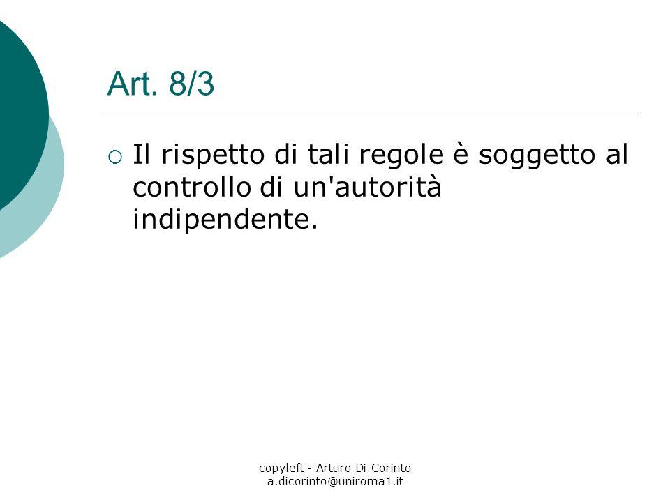 copyleft - Arturo Di Corinto a.dicorinto@uniroma1.it Art. 8/3 Il rispetto di tali regole è soggetto al controllo di un'autorità indipendente.