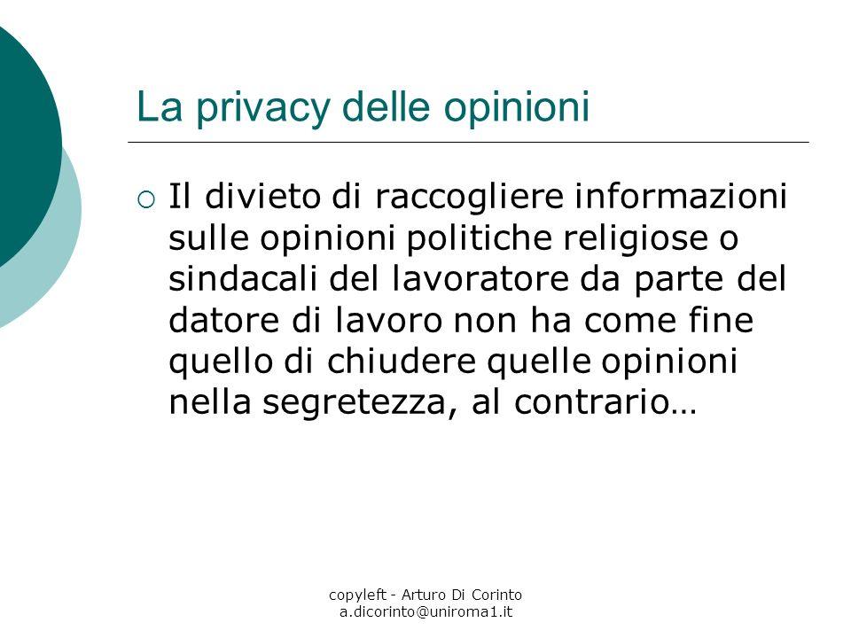 copyleft - Arturo Di Corinto a.dicorinto@uniroma1.it La privacy delle opinioni Il divieto di raccogliere informazioni sulle opinioni politiche religio