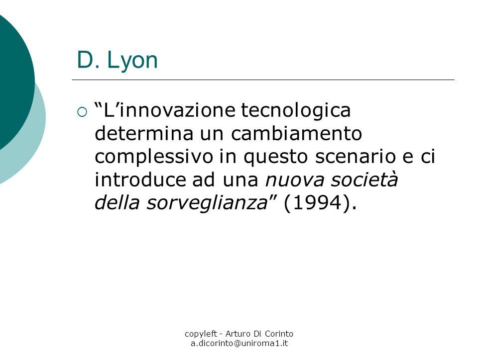 copyleft - Arturo Di Corinto a.dicorinto@uniroma1.it D. Lyon Linnovazione tecnologica determina un cambiamento complessivo in questo scenario e ci int