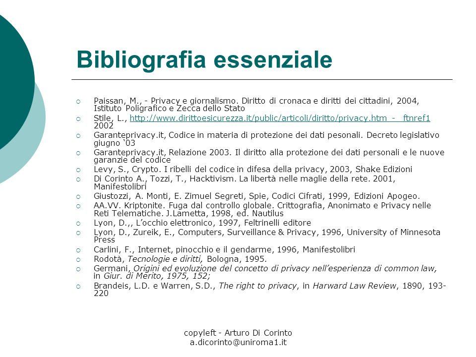 copyleft - Arturo Di Corinto a.dicorinto@uniroma1.it Bibliografia essenziale Paissan, M., - Privacy e giornalismo. Diritto di cronaca e diritti dei ci