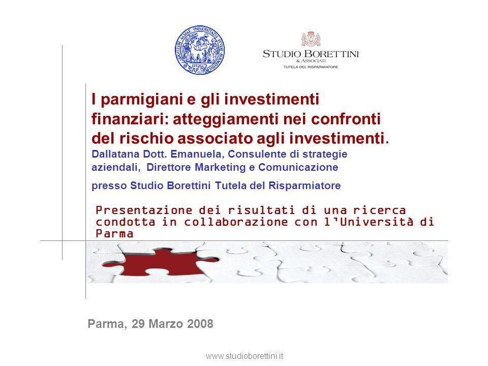 www.studioborettini.it I parmigiani e gli investimenti finanziari: atteggiamenti nei confronti del rischio associato agli investimenti.