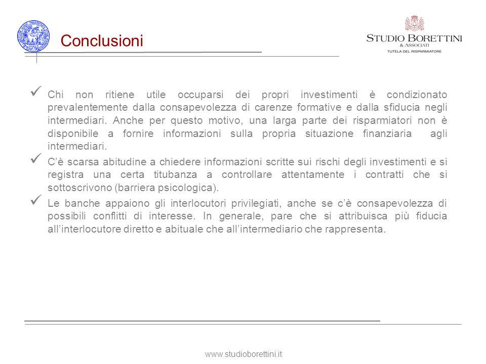 www.studioborettini.it Conclusioni Chi non ritiene utile occuparsi dei propri investimenti è condizionato prevalentemente dalla consapevolezza di carenze formative e dalla sfiducia negli intermediari.