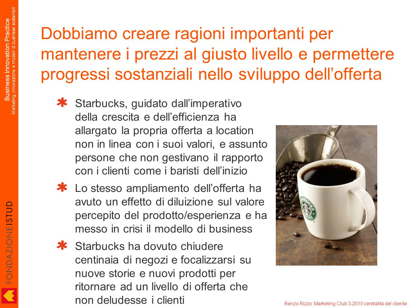 Business Innovation Practice Marketing, innovazione e modelli di business sostenibili Renzo Rizzo, Marketing Club 3-2010 centralità del cliente Dobbia