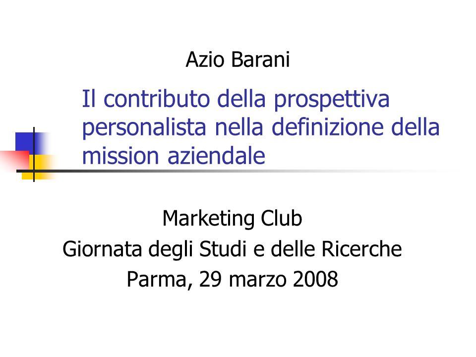 Parma, 29 marzo 2008Marketing Club - Giornata degli Studi e delle Ricerche12 2) Allo stesso tempo, il bene comune presuppone lo sviluppo di tutta lorganizzazione aziendale come un corpo unico.