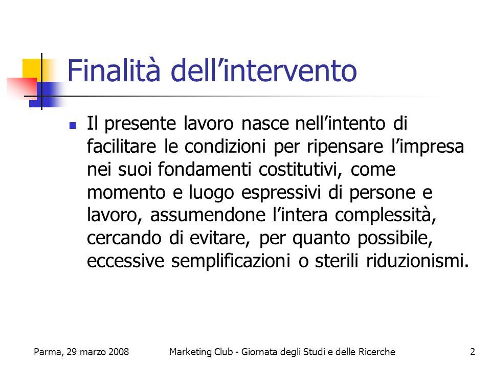 Parma, 29 marzo 2008Marketing Club - Giornata degli Studi e delle Ricerche3 Limpresa Da un lato non si può infatti parlare di etica senza accogliere limpresa quale categoria storica, multidimensionale, multirelazionale, plurale, progettuale e cognitiva, confrontata con il cambiamento.