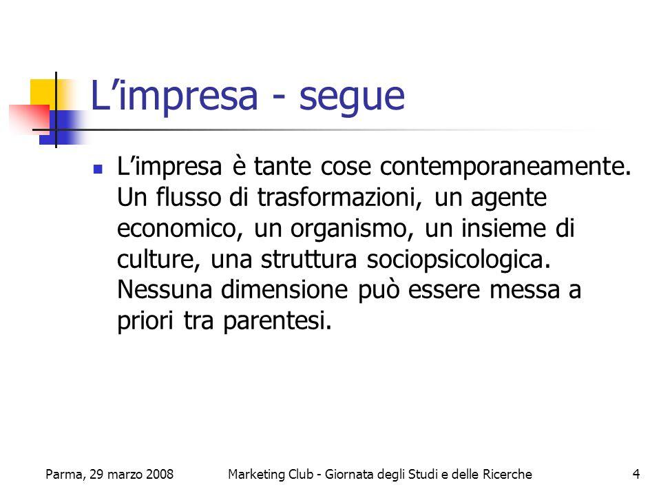Parma, 29 marzo 2008Marketing Club - Giornata degli Studi e delle Ricerche25 Conclusioni La mission dellazienda è stata articolata piuttosto in termini di massimizzazione del profitto.