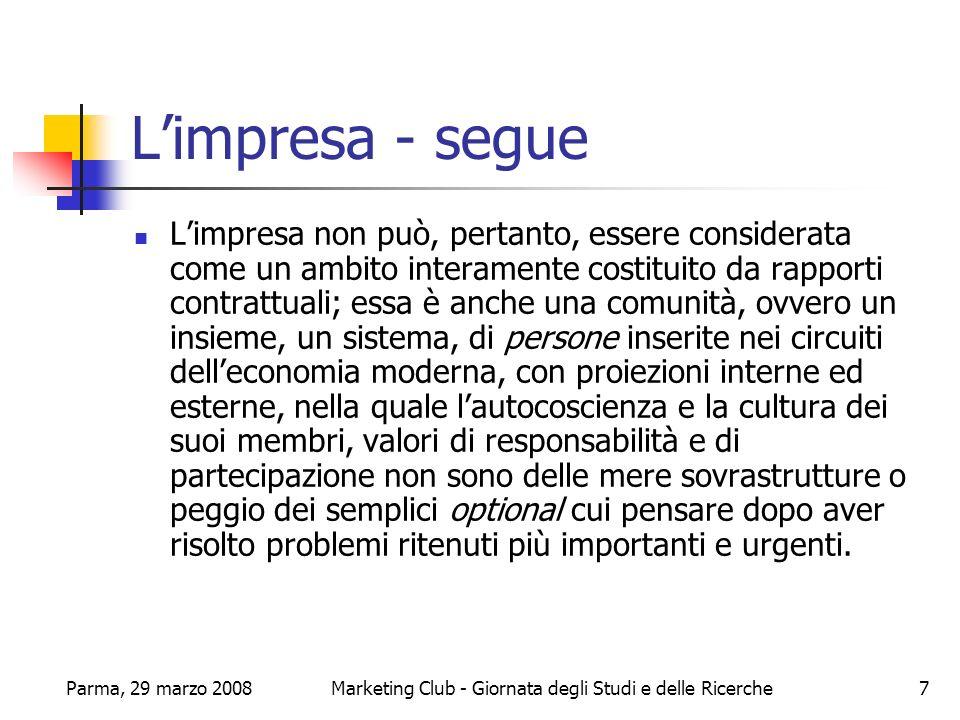 Parma, 29 marzo 2008Marketing Club - Giornata degli Studi e delle Ricerche8 La mission La presa di coscienza da parte degli studiosi della trascendenza della mission di impresa, è un fenomeno, senzaltro, positivo.