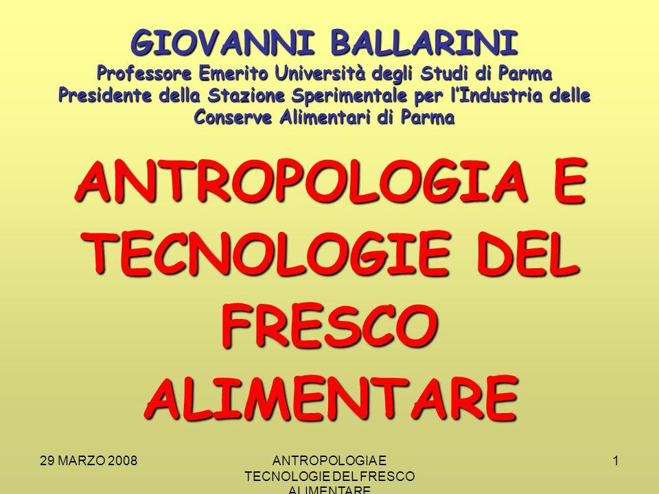 29 MARZO 2008ANTROPOLOGIA E TECNOLOGIE DEL FRESCO ALIMENTARE 22 GRAZIE PER LA ATTENZIONE Per avere ulteriori informazioni prof.ballarini@libero.it
