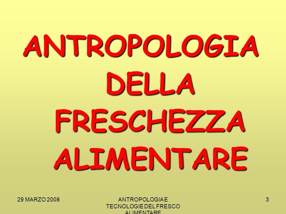 29 MARZO 2008ANTROPOLOGIA E TECNOLOGIE DEL FRESCO ALIMENTARE 14 STORIA TERMICA INDICATORI DI FRESCHEZZA