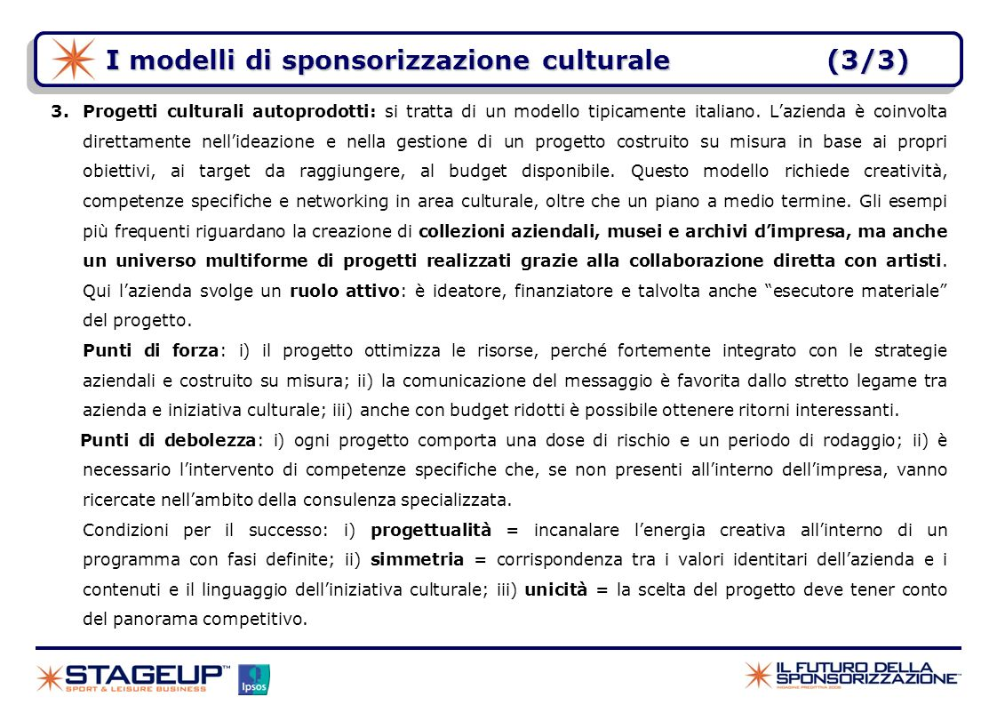 I modelli di sponsorizzazione culturale(3/3) 3.Progetti culturali autoprodotti: si tratta di un modello tipicamente italiano. Lazienda è coinvolta dir