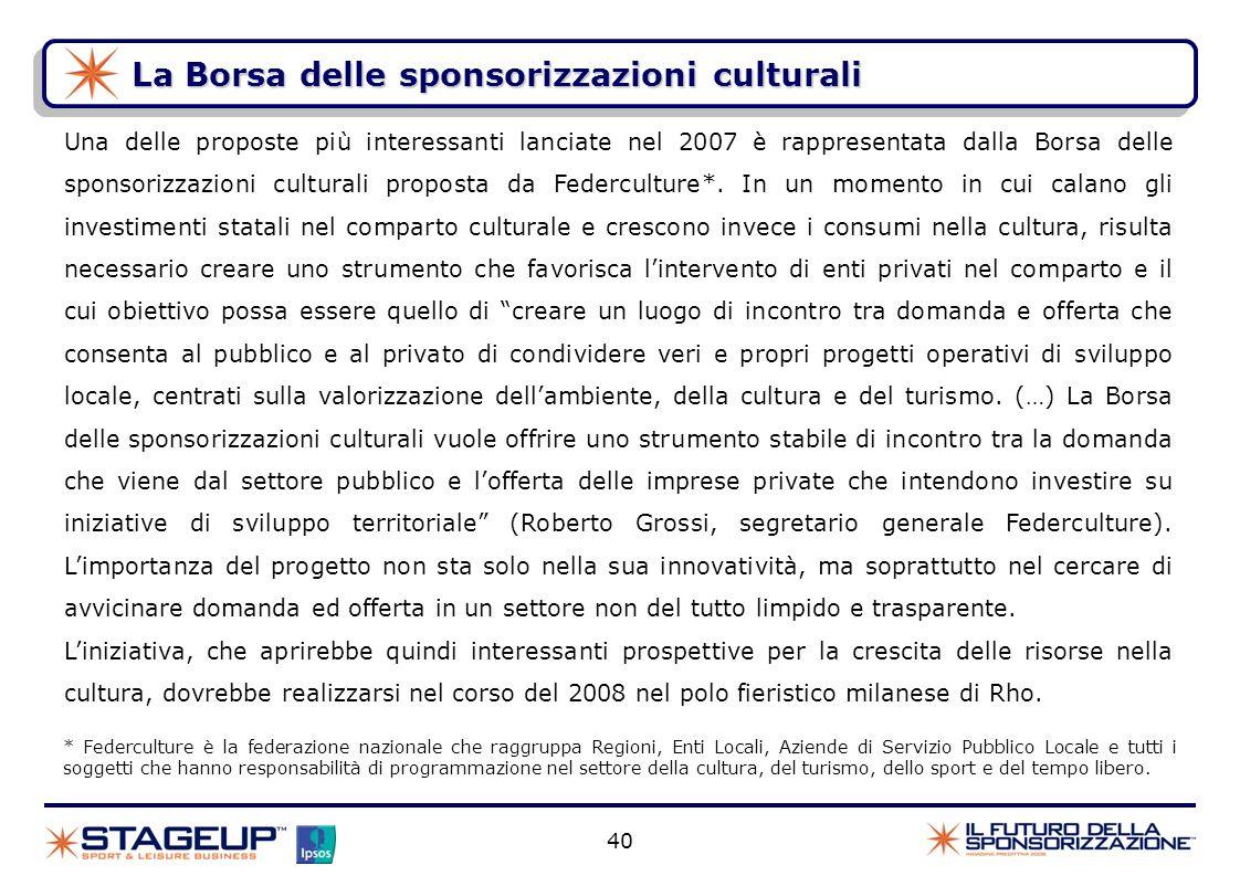 40 La Borsa delle sponsorizzazioni culturali * Federculture è la federazione nazionale che raggruppa Regioni, Enti Locali, Aziende di Servizio Pubblic