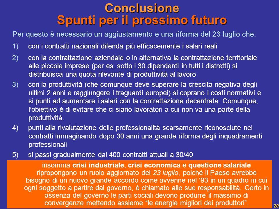 20 Per questo è necessario un aggiustamento e una riforma del 23 luglio che: 1) con i contratti nazionali difenda più efficacemente i salari reali 2)