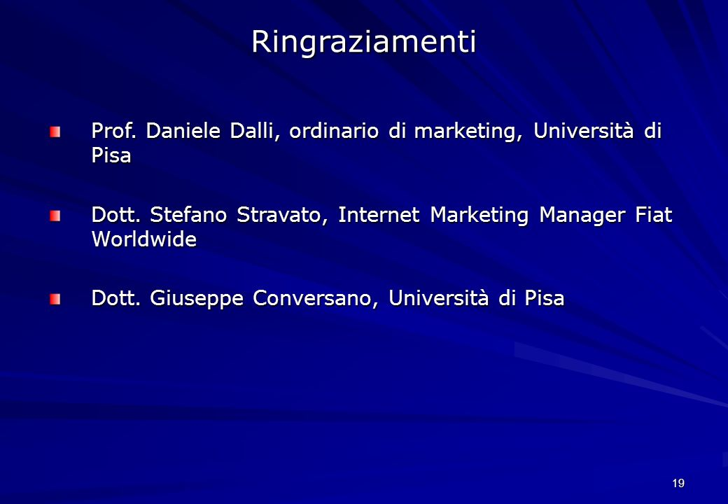 19 Prof. Daniele Dalli, ordinario di marketing, Università di Pisa Dott. Stefano Stravato, Internet Marketing Manager Fiat Worldwide Dott. Giuseppe Co