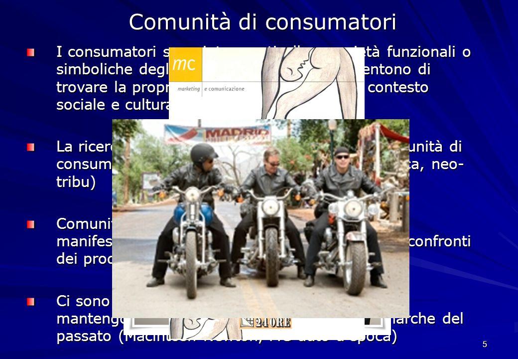 5 Comunità di consumatori I consumatori sono interessati alle proprietà funzionali o simboliche degli oggetti, perchè essi consentono di trovare la pr