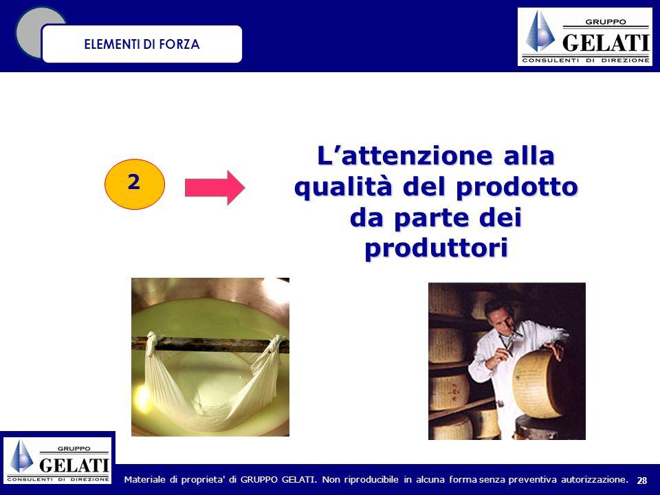 Materiale di proprieta' di GRUPPO GELATI. Non riproducibile in alcuna forma senza preventiva autorizzazione. 28 2 Lattenzione alla qualità del prodott