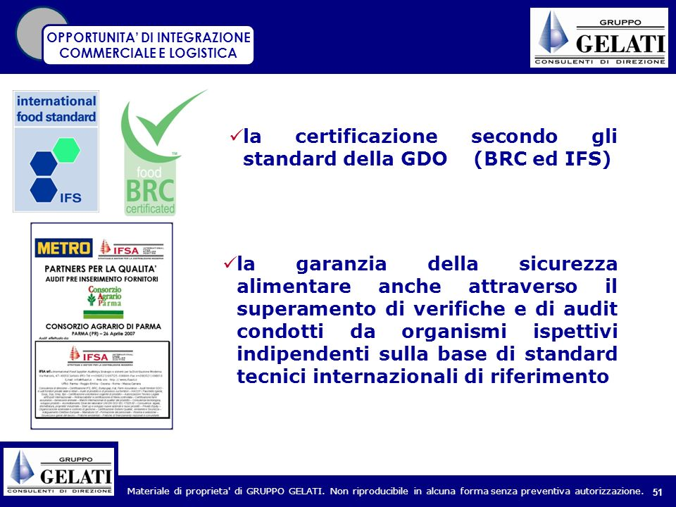 Materiale di proprieta' di GRUPPO GELATI. Non riproducibile in alcuna forma senza preventiva autorizzazione. 51 la certificazione secondo gli standard