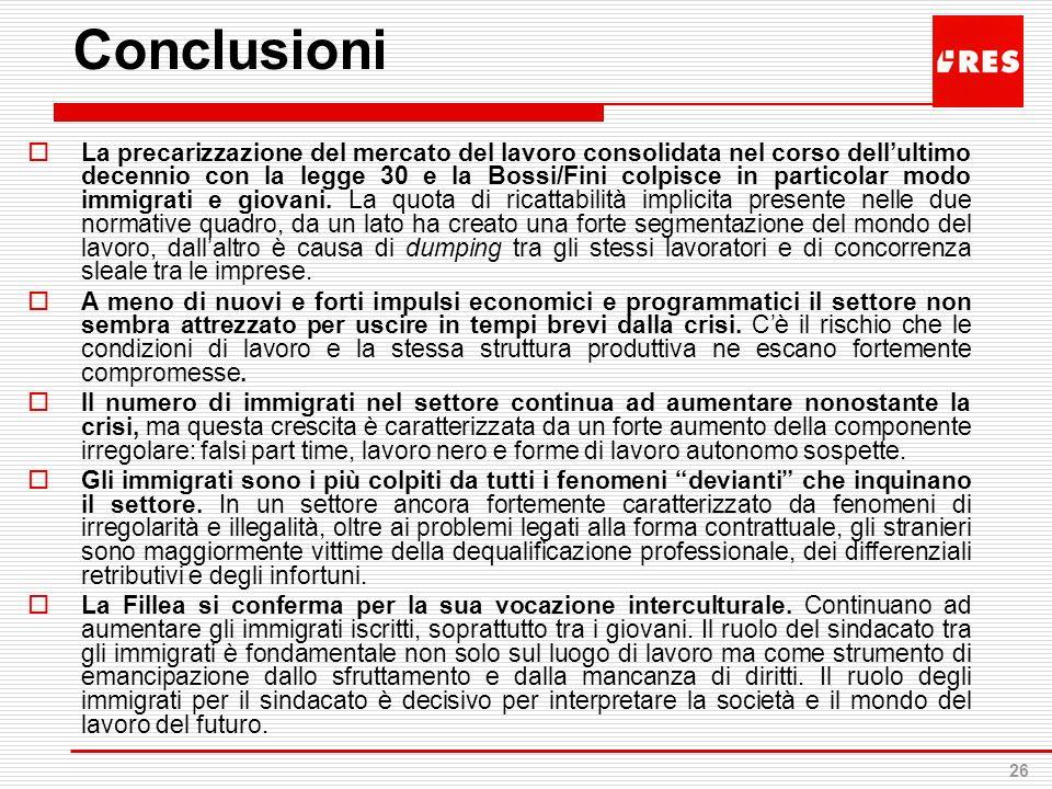 26 Conclusioni La precarizzazione del mercato del lavoro consolidata nel corso dellultimo decennio con la legge 30 e la Bossi/Fini colpisce in partico
