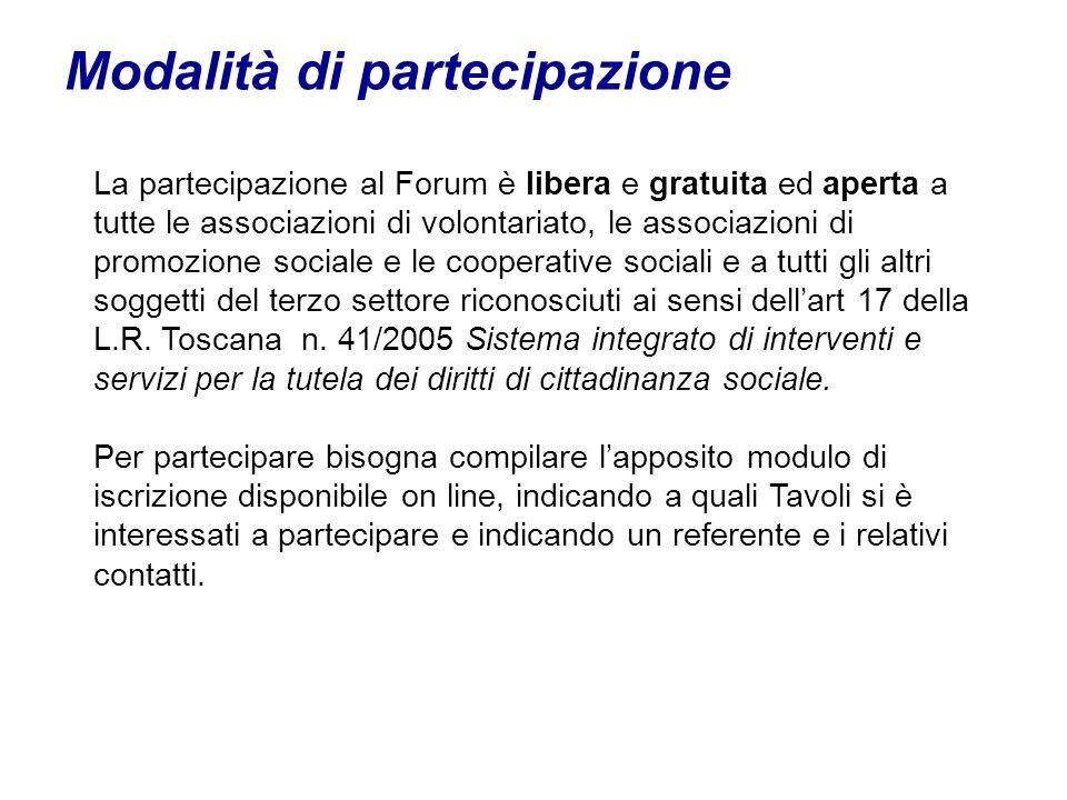 Modalità di partecipazione La partecipazione al Forum è libera e gratuita ed aperta a tutte le associazioni di volontariato, le associazioni di promozione sociale e le cooperative sociali e a tutti gli altri soggetti del terzo settore riconosciuti ai sensi dellart 17 della L.R.