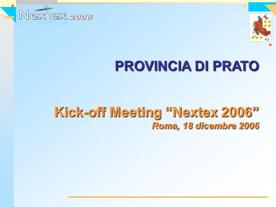 PROVINCIA DI PRATO Kick-off Meeting Nextex 2006 Roma, 18 dicembre 2006 PROVINCIA DI PRATO Kick-off Meeting Nextex 2006 Roma, 18 dicembre 2006