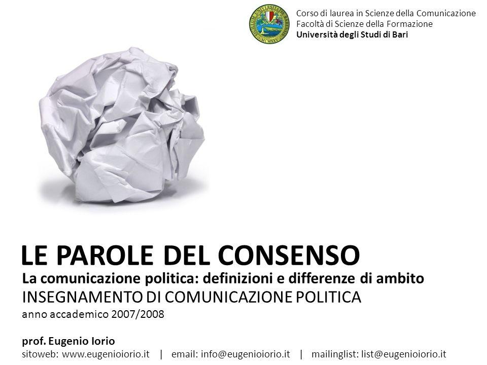 La comunicazione politica: definizioni e differenze di ambito INSEGNAMENTO DI COMUNICAZIONE POLITICA anno accademico 2007/2008 LE PAROLE DEL CONSENSO