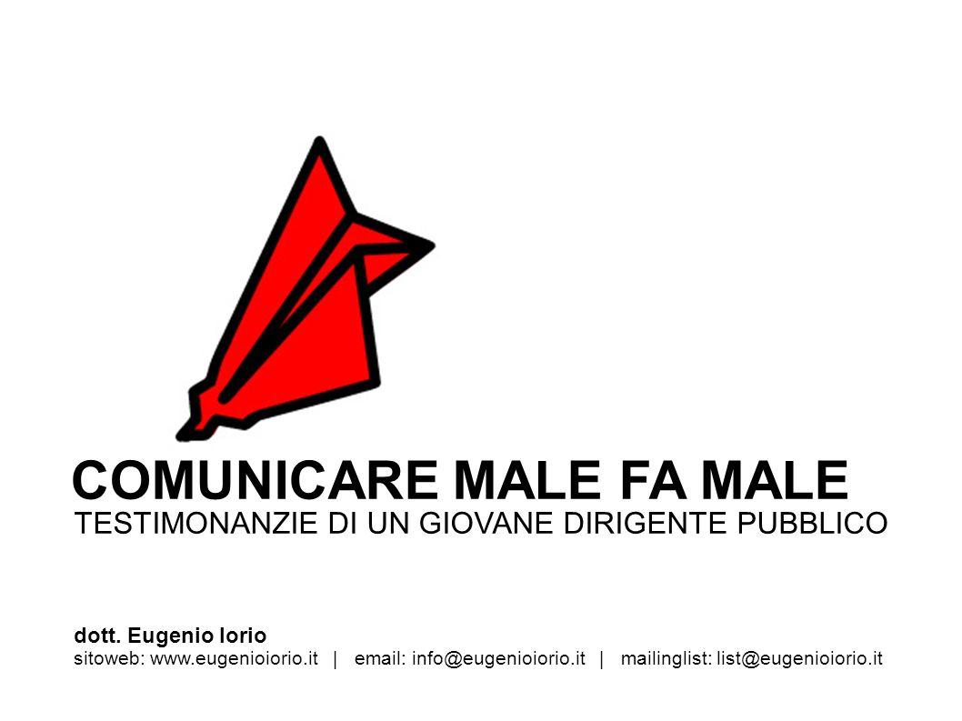 TESTIMONANZIE DI UN GIOVANE DIRIGENTE PUBBLICO COMUNICARE MALE FA MALE dott. Eugenio Iorio sitoweb: www.eugenioiorio.it | email: info@eugenioiorio.it